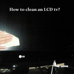 How To Clean An LCD Tv?