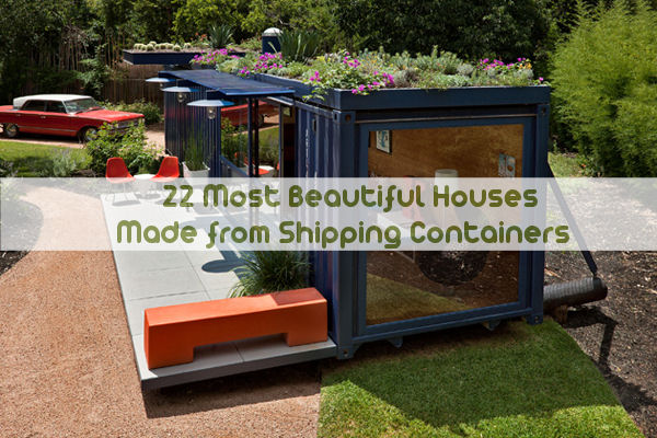 House Made From Shipping Containers 22 most beautiful houses made from shipping containers