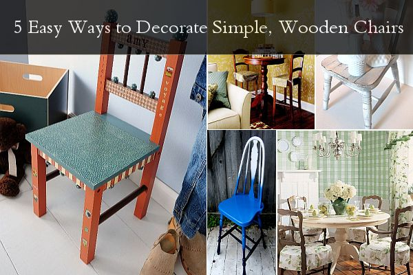 5 easy simply ways to decorate wooden chairs