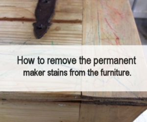 How to remove the permanent maker stains from the furniture