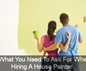 What You Need To Ask For When Hiring A House Painter