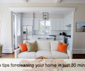 Five tips for cleaning your home in just 30 minutes