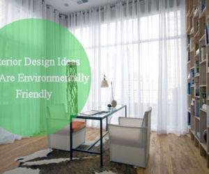 Interior Design Ideas That Are Environmentally Friendly