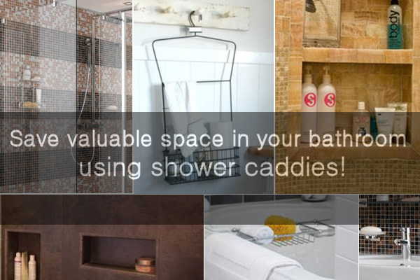 Save valuable space in your bathroom using shower caddies