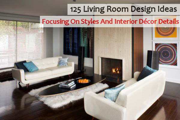 125 living room design ideas focusing on styles and for Room design photos
