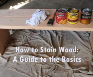How to Stain Wood: A Basic Guide