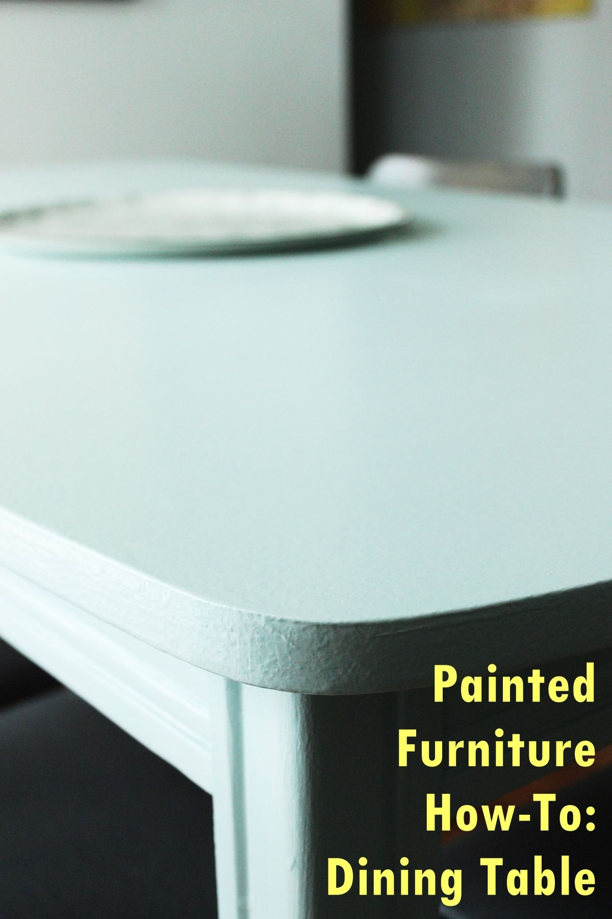 Painted Furniture: How to Prep, Paint and Seal a Dining Table