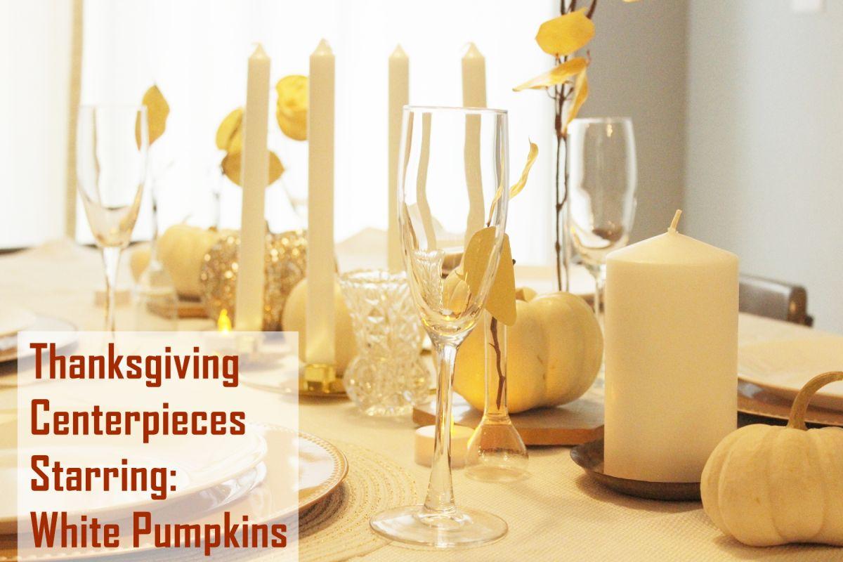 Thanksgiving Centerpieces starring White Pumpkins