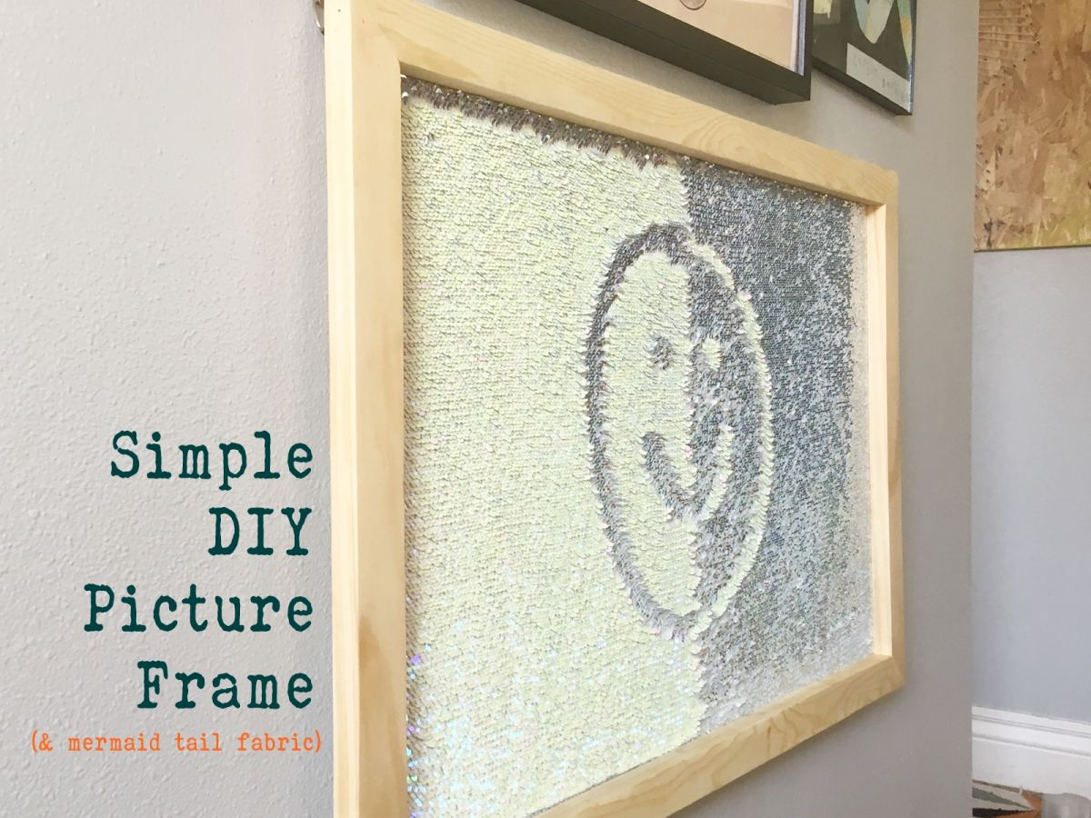 Simple diy picture frame for mermaid tail fabric for Diy fabric picture frame
