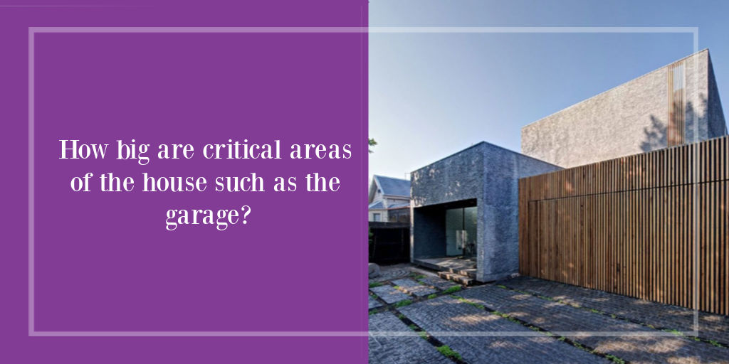 How big are critical areas of the house such as the garage?