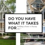 Do You Have What It Takes for Building a House vs Buying One?