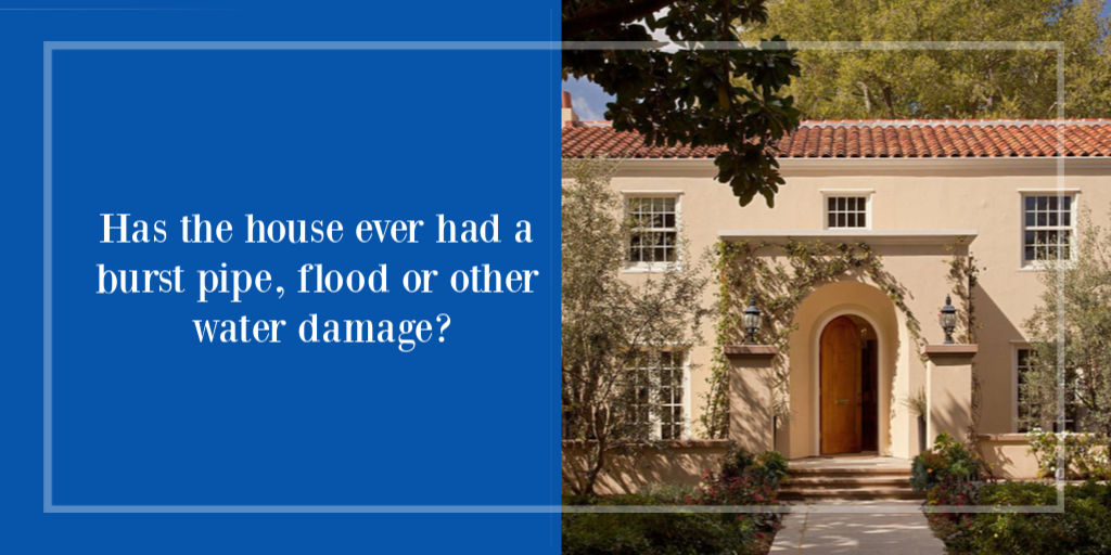 Has the house ever had a burst pipe, flood or other water damage?