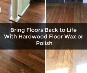 Make Your Floors Gleam With the Right Hardwood Floor Wax