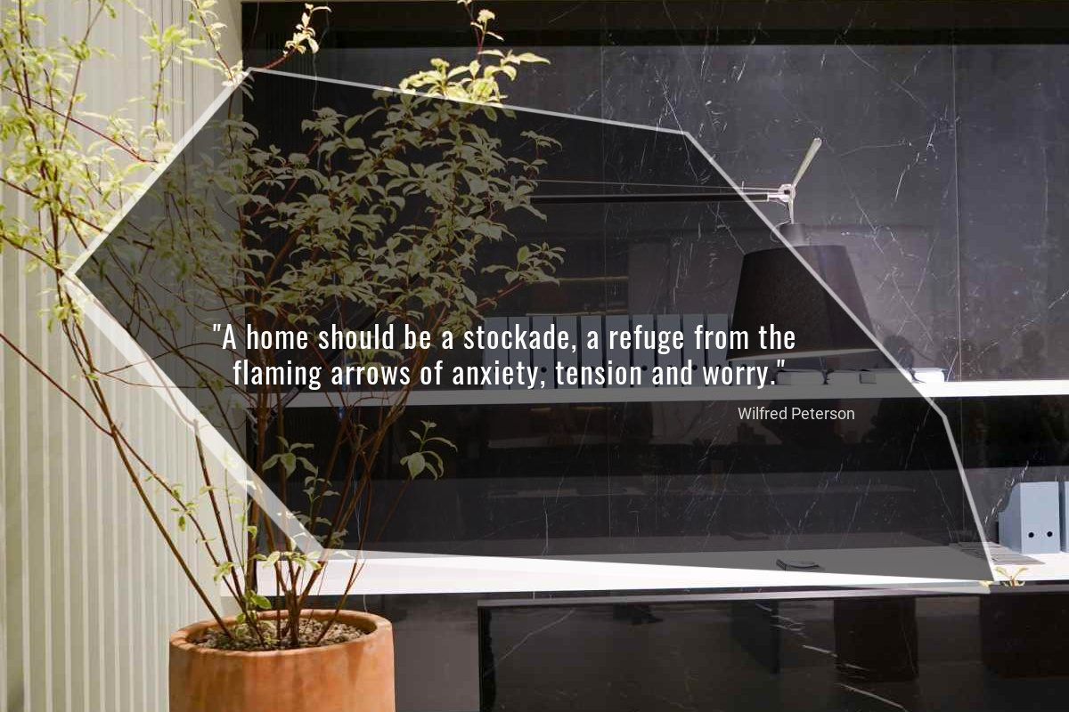 A home should be a stockade, a refuge from the flaming arrows of anxiety, tension and worry - Wilfred Peterson