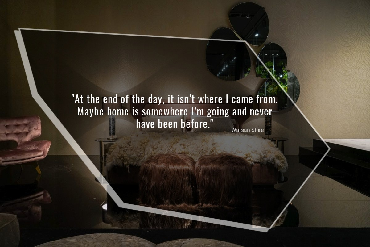 At the end of the day, it isn't where I came from. Maybe home is somewhere I'm going and never have been before - Warsan Shire