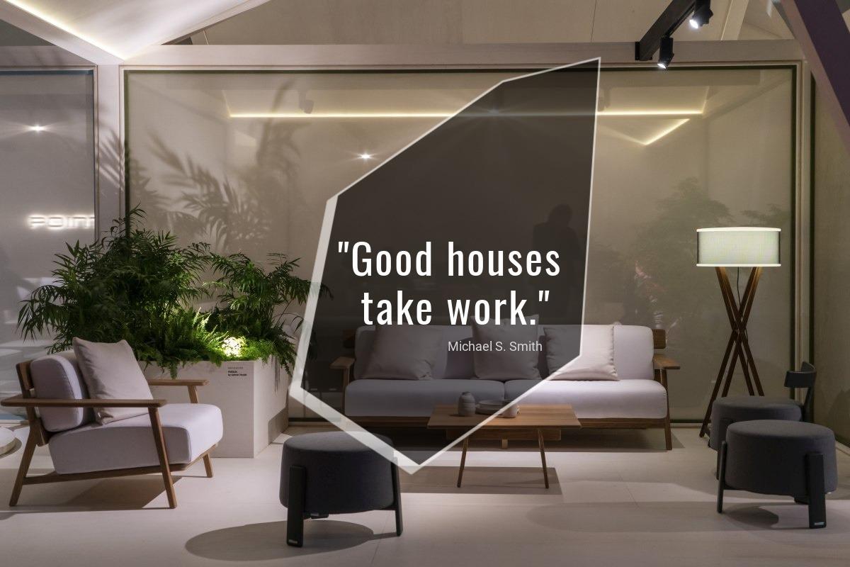 Good houses take work - Michael S. Smith