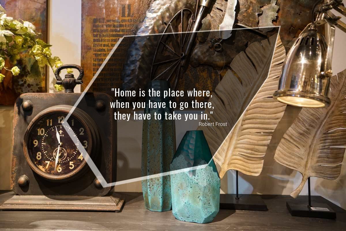 Home is the place where, when you have to go there, they have to take you in - Robert Frost