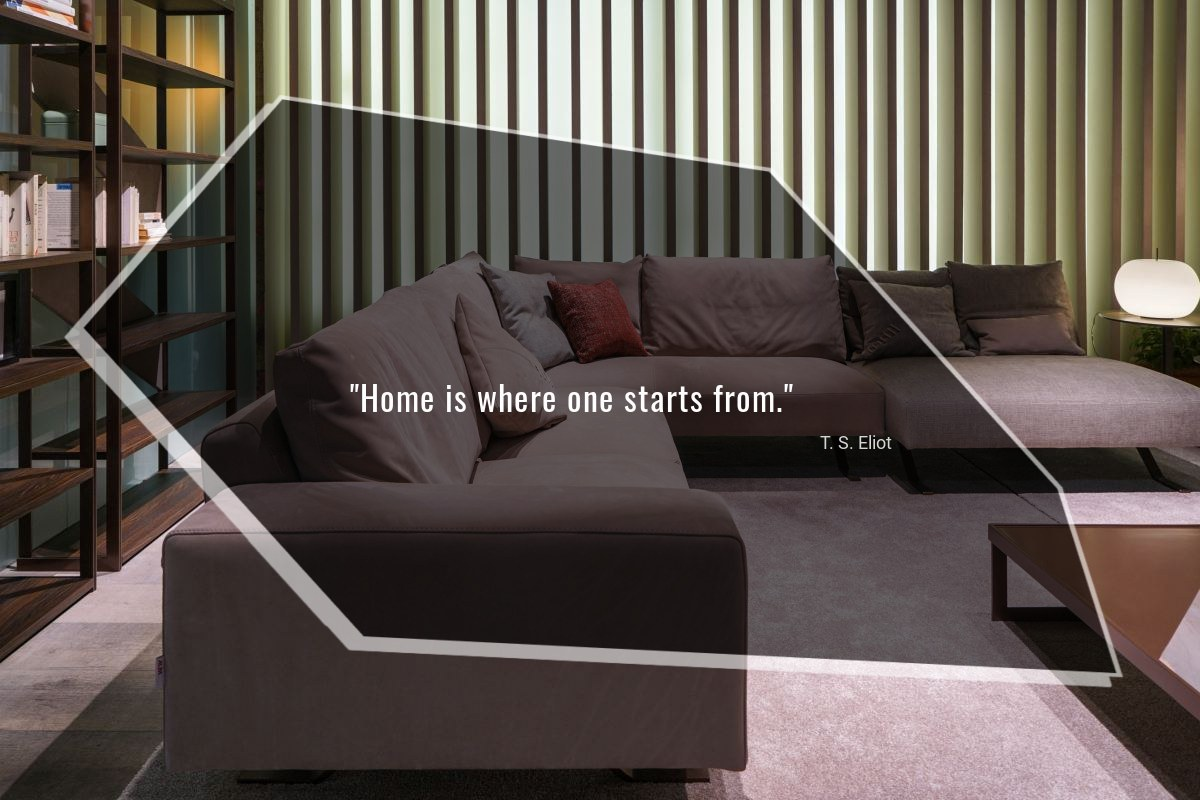 Home is where one starts from - T. S. Eliot