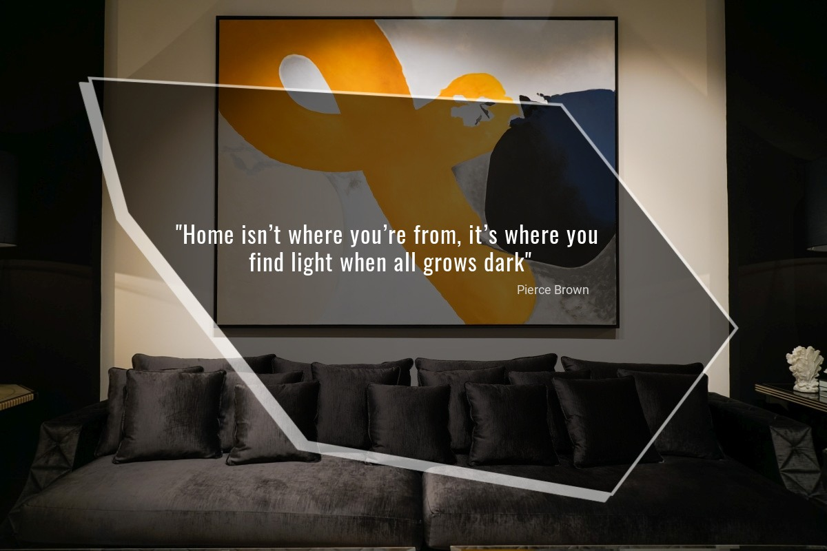 Home isn't where you're from, it's where you find light when all grows dark - Pierce Brown