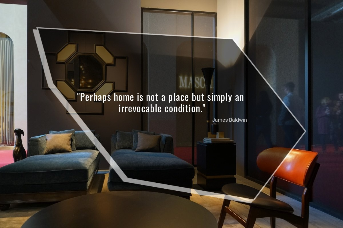 Perhaps home is not a place but simply an irrevocable condition - James Baldwin