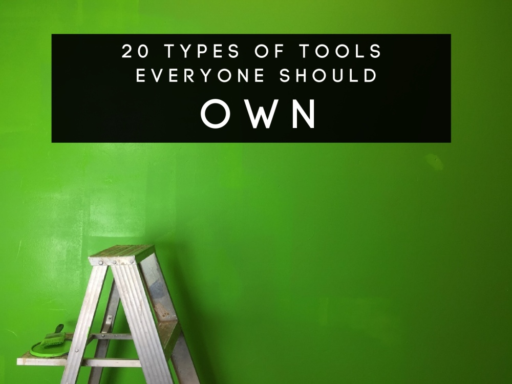 20 Types Of Tools Everyone Should Own In The Garage