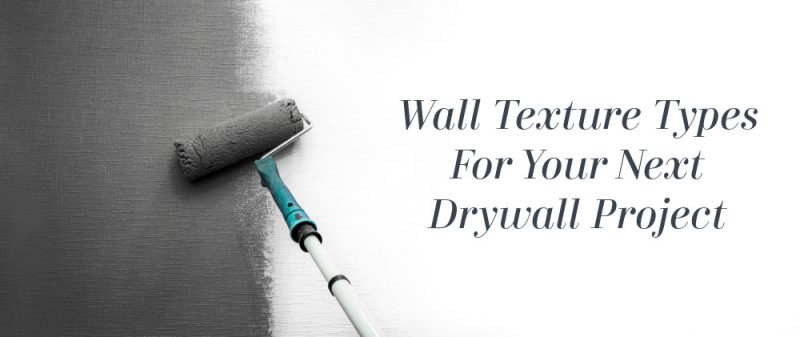 Wall Texture Types For Your Next Drywall Project