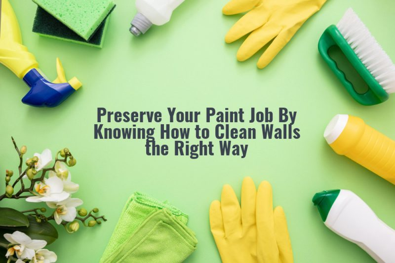 Make Your Home Feel Instantly Refreshed by Learning How To Clean Painted Walls
