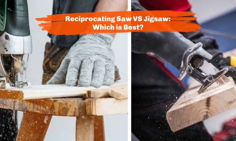 Reciprocating Saw VS Jigsaw: Which is Best?