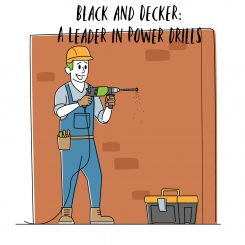 Black and Decker: A Leader in Power Drills