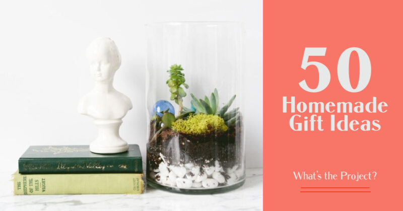 50 Homemade Gift Ideas To Show Someone You Care About Them